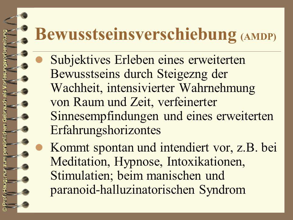 © Prof. Haug; nur zum persönlichen Gebrauch als Vorlesungsvorbereitung Bewusstseinsverschiebung (AMDP) l Subjektives Erleben eines erweiterten Bewusst
