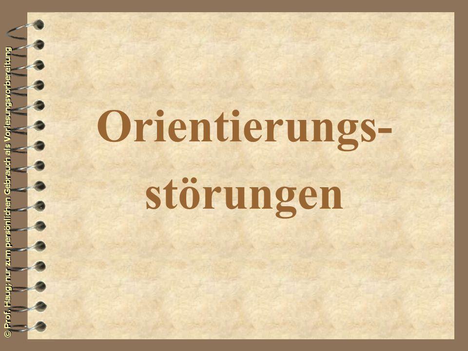 © Prof. Haug; nur zum persönlichen Gebrauch als Vorlesungsvorbereitung Orientierungs- störungen