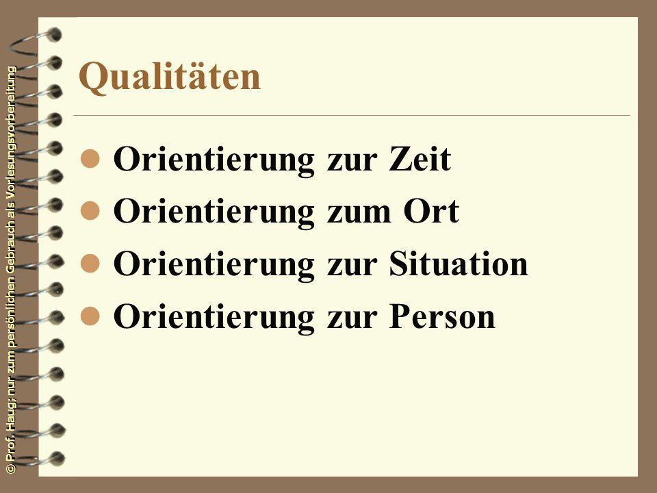 © Prof. Haug; nur zum persönlichen Gebrauch als Vorlesungsvorbereitung Qualitäten l Orientierung zur Zeit l Orientierung zum Ort l Orientierung zur Si
