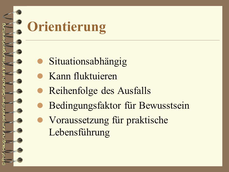 © Prof. Haug; nur zum persönlichen Gebrauch als Vorlesungsvorbereitung Orientierung l Situationsabhängig l Kann fluktuieren l Reihenfolge des Ausfalls