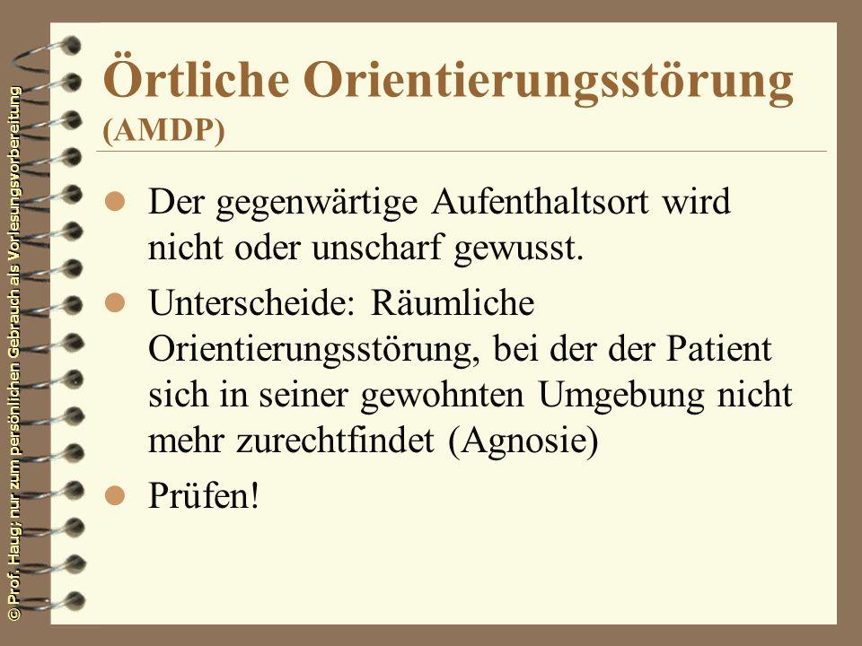 © Prof. Haug; nur zum persönlichen Gebrauch als Vorlesungsvorbereitung Örtliche Orientierungsstörung (AMDP) l Der gegenwärtige Aufenthaltsort wird nic