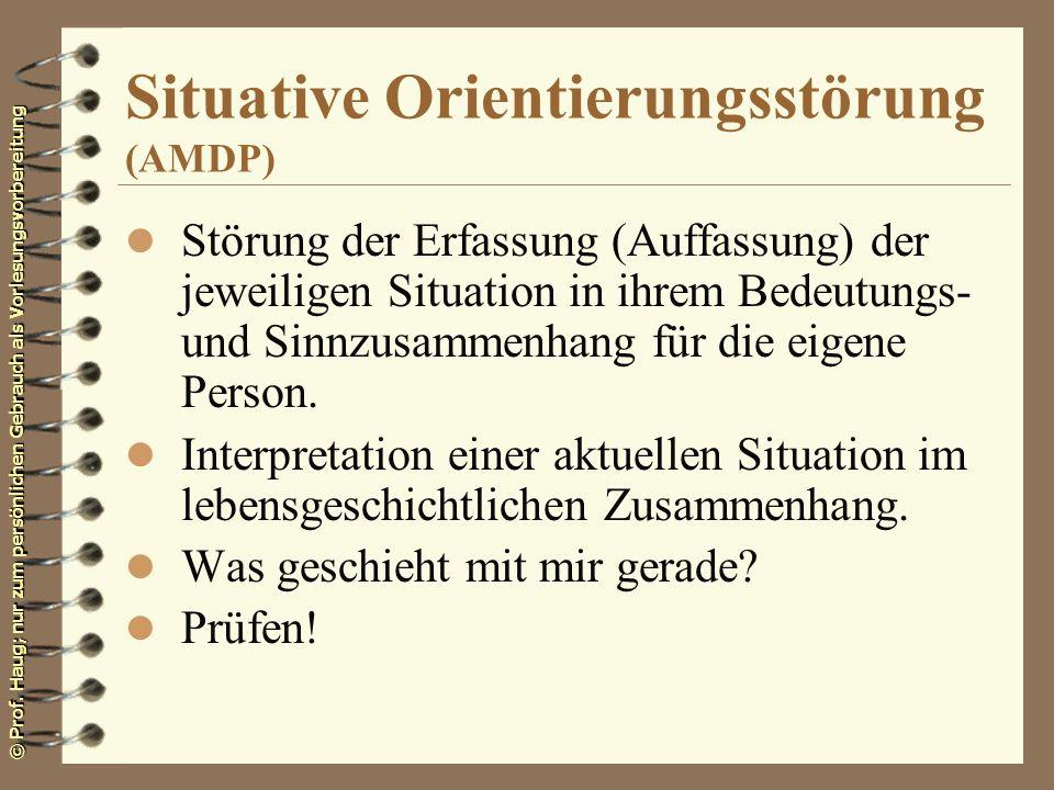 © Prof. Haug; nur zum persönlichen Gebrauch als Vorlesungsvorbereitung Situative Orientierungsstörung (AMDP) l Störung der Erfassung (Auffassung) der