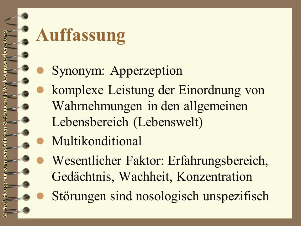 © Prof. Haug; nur zum persönlichen Gebrauch als Vorlesungsvorbereitung Auffassung l Synonym: Apperzeption l komplexe Leistung der Einordnung von Wahrn