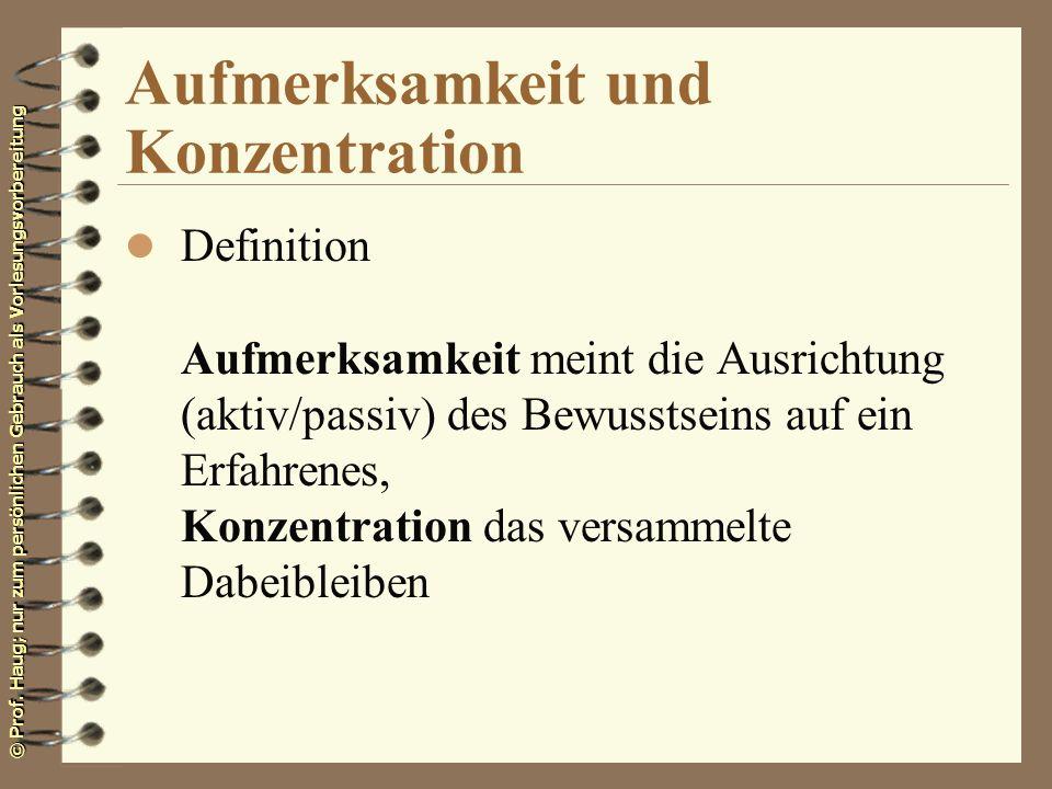 © Prof. Haug; nur zum persönlichen Gebrauch als Vorlesungsvorbereitung Aufmerksamkeit und Konzentration l Definition Aufmerksamkeit meint die Ausricht
