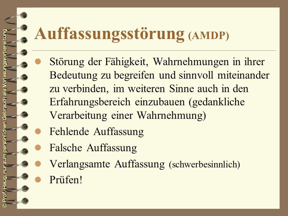 © Prof. Haug; nur zum persönlichen Gebrauch als Vorlesungsvorbereitung Auffassungsstörung (AMDP) l Störung der Fähigkeit, Wahrnehmungen in ihrer Bedeu