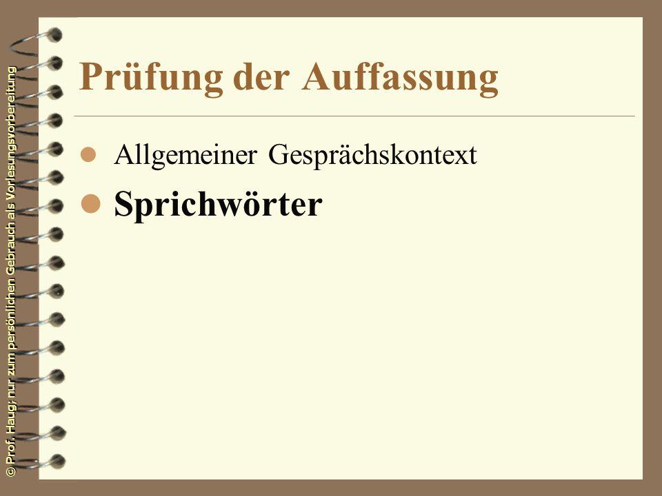 © Prof. Haug; nur zum persönlichen Gebrauch als Vorlesungsvorbereitung Prüfung der Auffassung l Allgemeiner Gesprächskontext l Sprichwörter