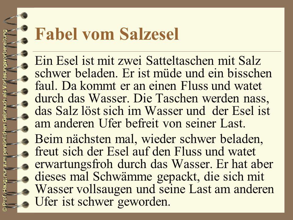 © Prof. Haug; nur zum persönlichen Gebrauch als Vorlesungsvorbereitung Fabel vom Salzesel Ein Esel ist mit zwei Satteltaschen mit Salz schwer beladen.