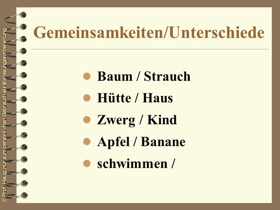 © Prof. Haug; nur zum persönlichen Gebrauch als Vorlesungsvorbereitung Gemeinsamkeiten/Unterschiede l Baum / Strauch l Hütte / Haus l Zwerg / Kind l A