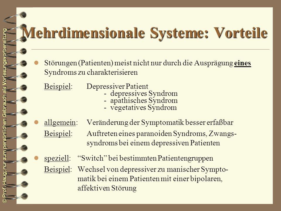© Prof. Haug; nur zum persönlichen Gebrauch als Vorlesungsvorbereitung Mehrdimensionale Systeme: Vorteile l Störungen (Patienten) meist nicht nur durc