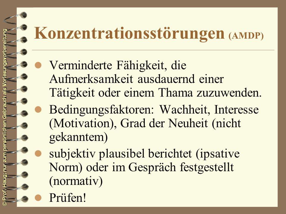 © Prof. Haug; nur zum persönlichen Gebrauch als Vorlesungsvorbereitung Konzentrationsstörungen (AMDP) l Verminderte Fähigkeit, die Aufmerksamkeit ausd