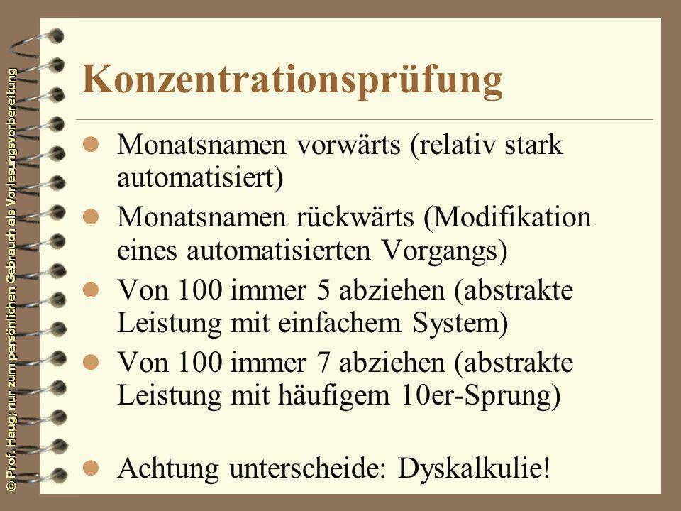 © Prof. Haug; nur zum persönlichen Gebrauch als Vorlesungsvorbereitung Konzentrationsprüfung l Monatsnamen vorwärts (relativ stark automatisiert) l Mo