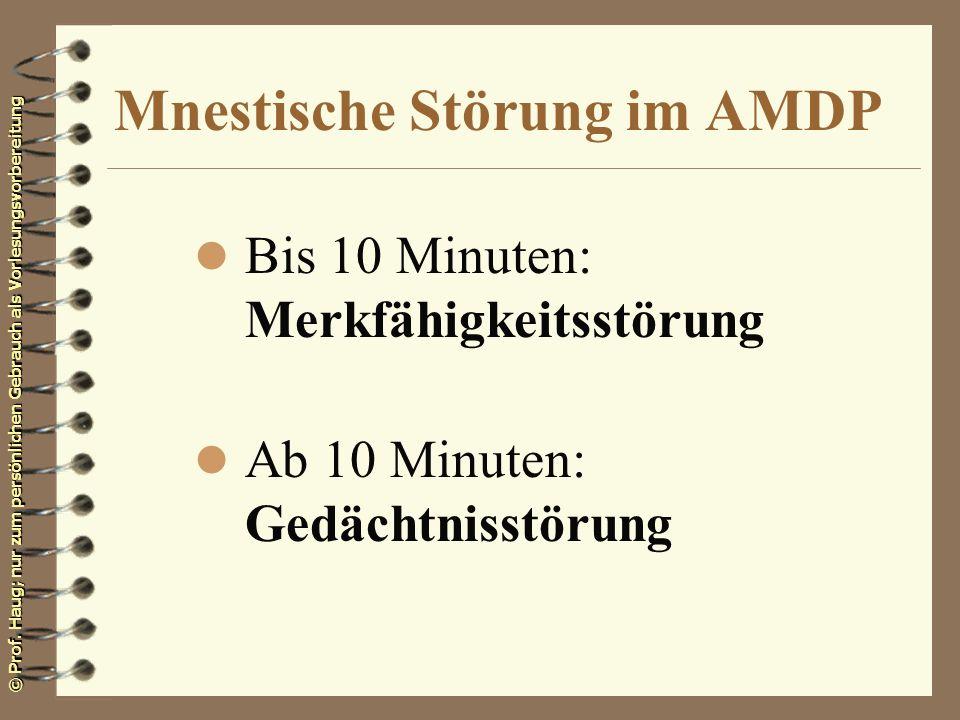 © Prof. Haug; nur zum persönlichen Gebrauch als Vorlesungsvorbereitung Mnestische Störung im AMDP l Bis 10 Minuten: Merkfähigkeitsstörung l Ab 10 Minu