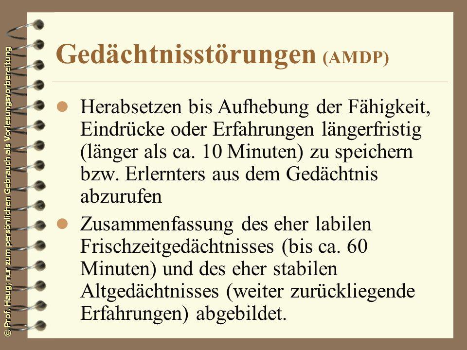 © Prof. Haug; nur zum persönlichen Gebrauch als Vorlesungsvorbereitung Gedächtnisstörungen (AMDP) l Herabsetzen bis Aufhebung der Fähigkeit, Eindrücke