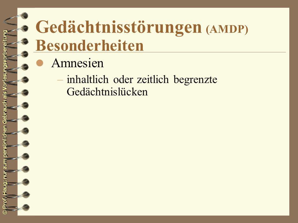 © Prof. Haug; nur zum persönlichen Gebrauch als Vorlesungsvorbereitung Gedächtnisstörungen (AMDP) Besonderheiten l Amnesien –inhaltlich oder zeitlich