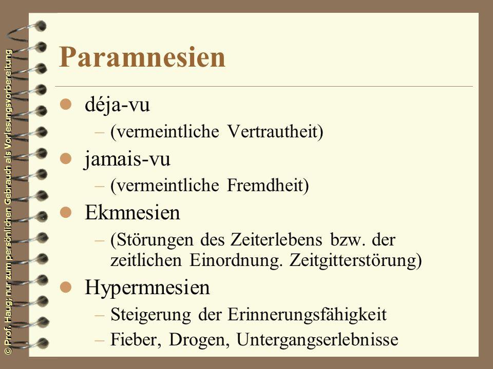 © Prof. Haug; nur zum persönlichen Gebrauch als Vorlesungsvorbereitung Paramnesien l déja-vu –(vermeintliche Vertrautheit) l jamais-vu –(vermeintliche