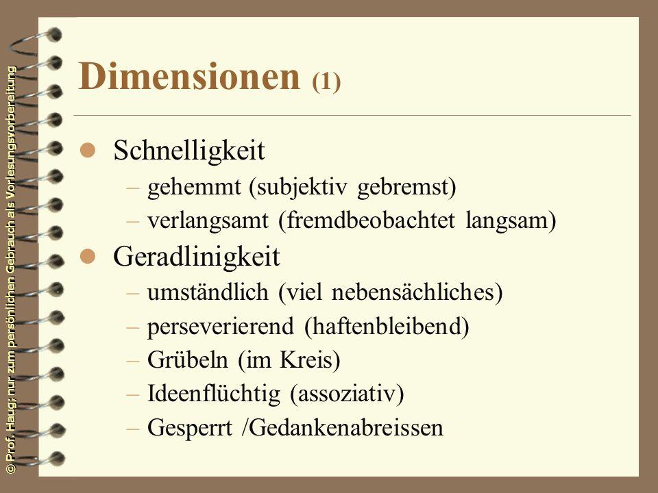 © Prof. Haug; nur zum persönlichen Gebrauch als Vorlesungsvorbereitung Dimensionen (1) l Schnelligkeit –gehemmt (subjektiv gebremst) –verlangsamt (fre
