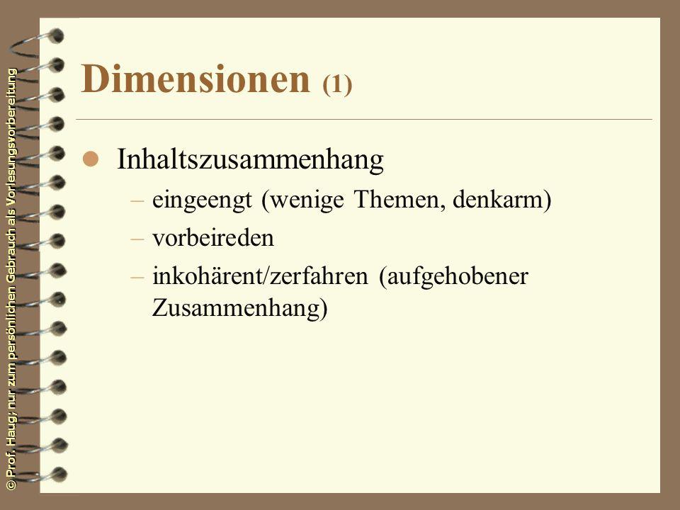 © Prof. Haug; nur zum persönlichen Gebrauch als Vorlesungsvorbereitung Dimensionen (1) l Inhaltszusammenhang –eingeengt (wenige Themen, denkarm) –vorb
