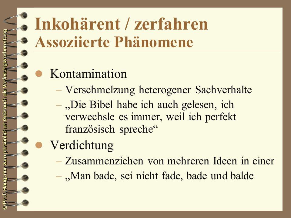 © Prof. Haug; nur zum persönlichen Gebrauch als Vorlesungsvorbereitung Inkohärent / zerfahren Assoziierte Phänomene l Kontamination –Verschmelzung het