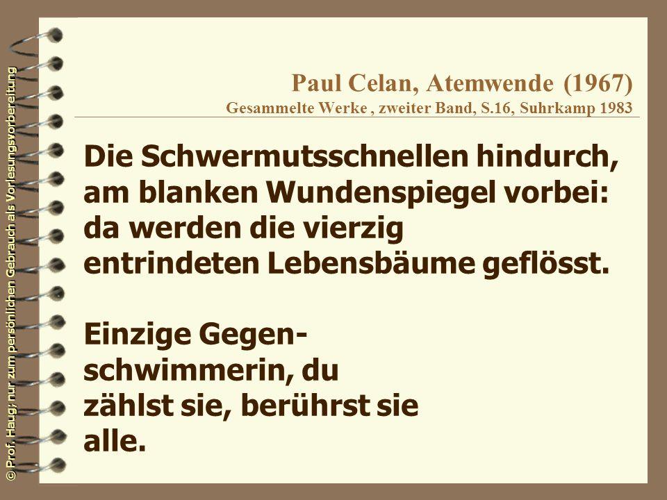 © Prof. Haug; nur zum persönlichen Gebrauch als Vorlesungsvorbereitung Paul Celan, Atemwende (1967) Gesammelte Werke, zweiter Band, S.16, Suhrkamp 198