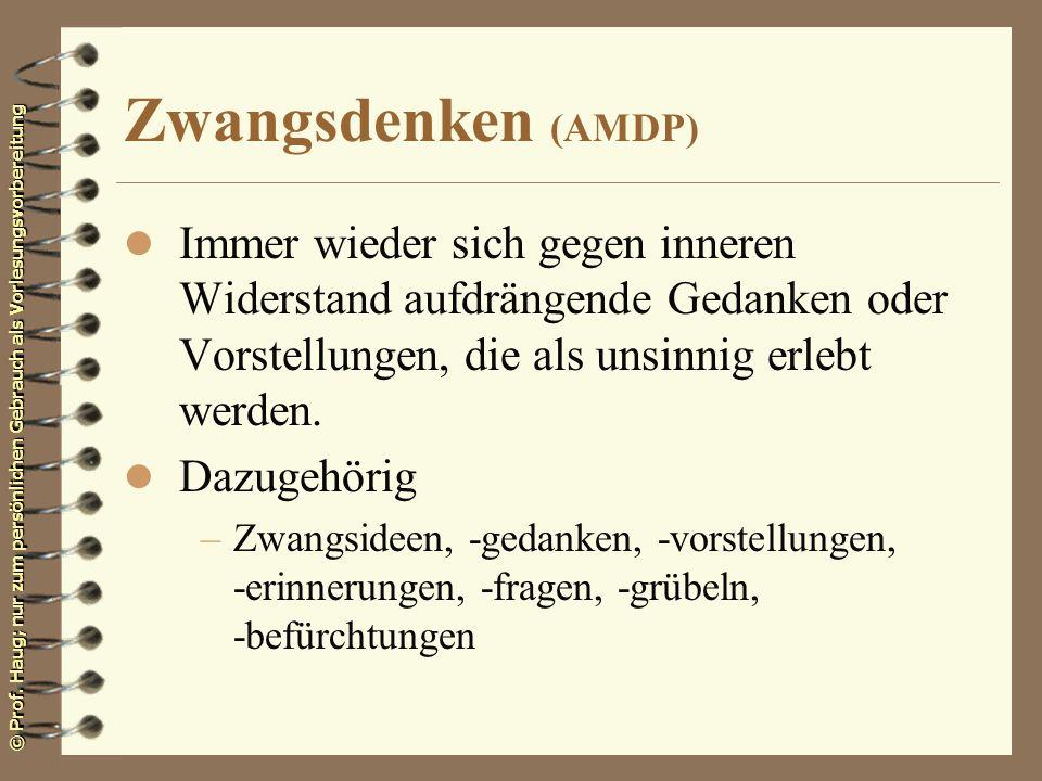 © Prof. Haug; nur zum persönlichen Gebrauch als Vorlesungsvorbereitung Zwangsdenken (AMDP) l Immer wieder sich gegen inneren Widerstand aufdrängende G
