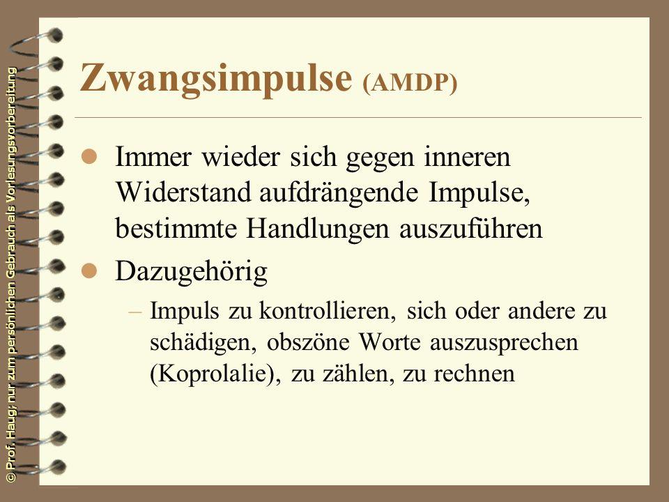 © Prof. Haug; nur zum persönlichen Gebrauch als Vorlesungsvorbereitung Zwangsimpulse (AMDP) l Immer wieder sich gegen inneren Widerstand aufdrängende