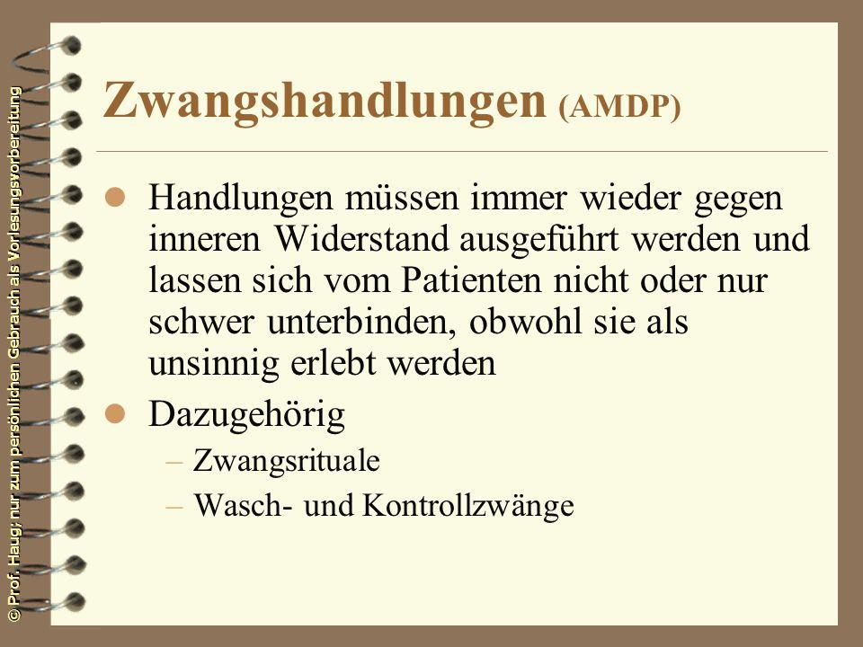 © Prof. Haug; nur zum persönlichen Gebrauch als Vorlesungsvorbereitung Zwangshandlungen (AMDP) l Handlungen müssen immer wieder gegen inneren Widersta