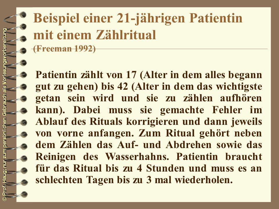 © Prof. Haug; nur zum persönlichen Gebrauch als Vorlesungsvorbereitung Patientin zählt von 17 (Alter in dem alles begann gut zu gehen) bis 42 (Alter i