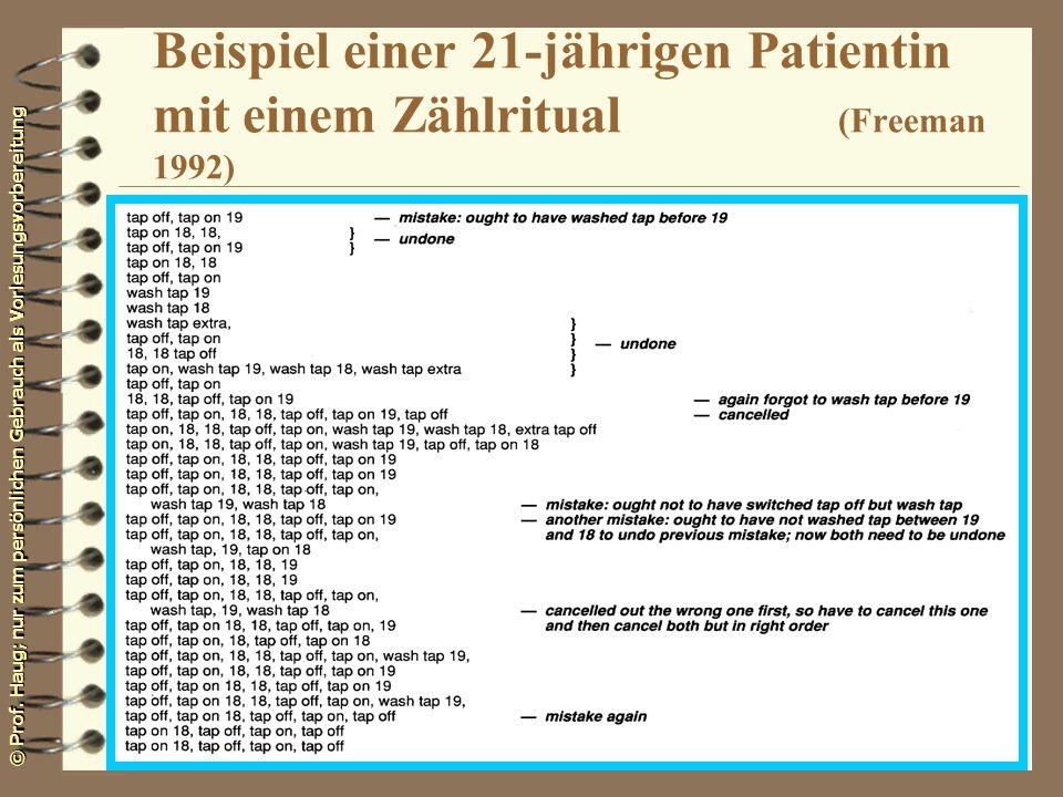 © Prof. Haug; nur zum persönlichen Gebrauch als Vorlesungsvorbereitung Beispiel einer 21-jährigen Patientin mit einem Zählritual (Freeman 1992)