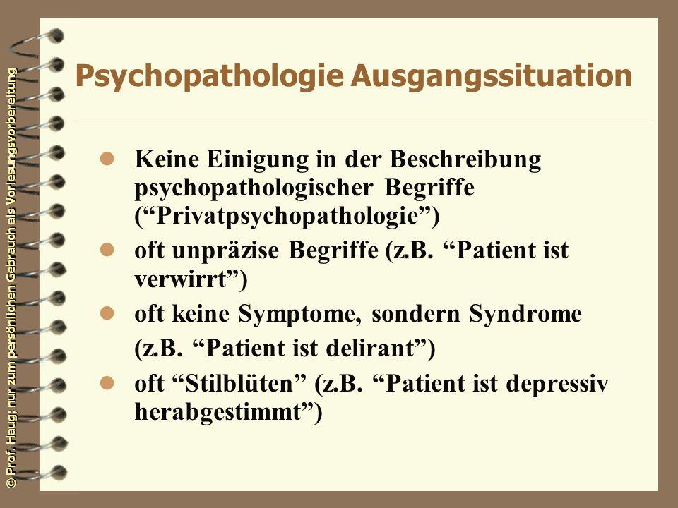 © Prof. Haug; nur zum persönlichen Gebrauch als Vorlesungsvorbereitung Psychopathologie Ausgangssituation l Keine Einigung in der Beschreibung psychop