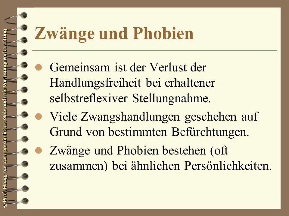 © Prof. Haug; nur zum persönlichen Gebrauch als Vorlesungsvorbereitung Zwänge und Phobien l Gemeinsam ist der Verlust der Handlungsfreiheit bei erhalt