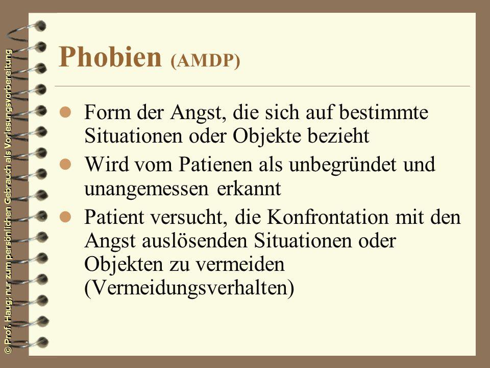 © Prof. Haug; nur zum persönlichen Gebrauch als Vorlesungsvorbereitung Phobien (AMDP) l Form der Angst, die sich auf bestimmte Situationen oder Objekt