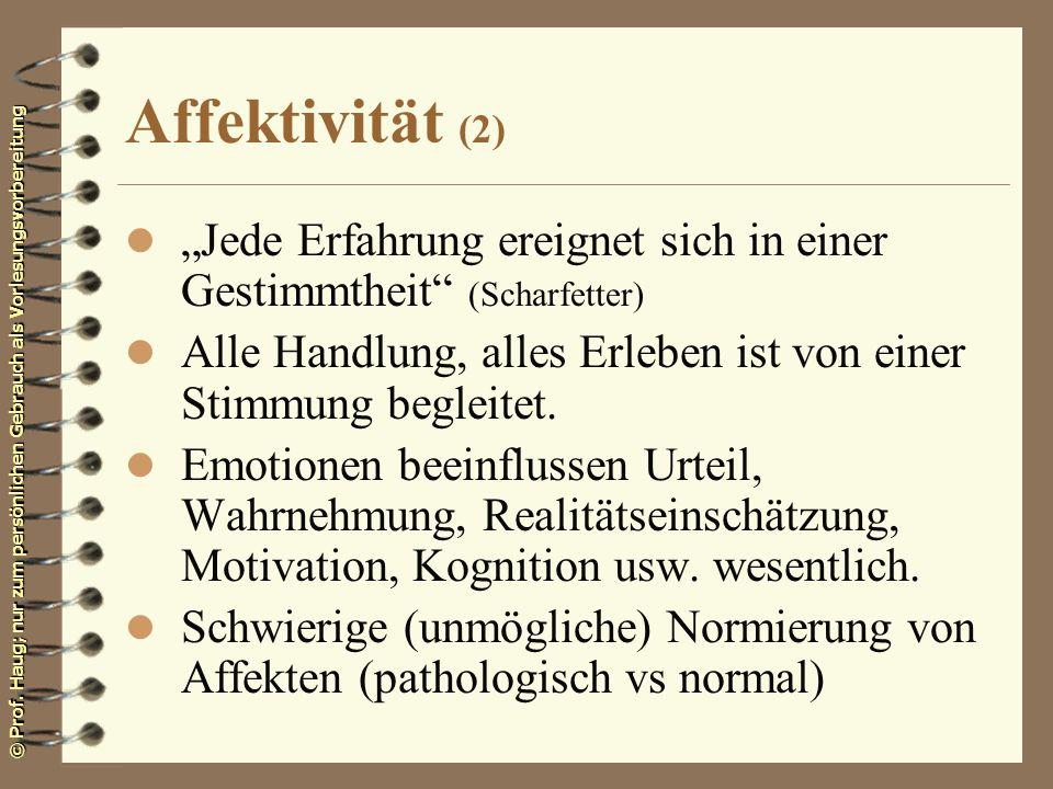 © Prof. Haug; nur zum persönlichen Gebrauch als Vorlesungsvorbereitung Affektivität (2) l Jede Erfahrung ereignet sich in einer Gestimmtheit (Scharfet