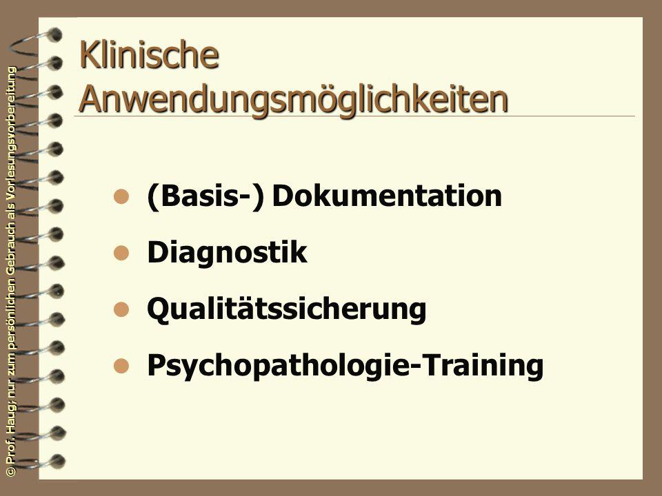 © Prof. Haug; nur zum persönlichen Gebrauch als Vorlesungsvorbereitung Klinische Anwendungsmöglichkeiten l (Basis-) Dokumentation l Diagnostik l Quali