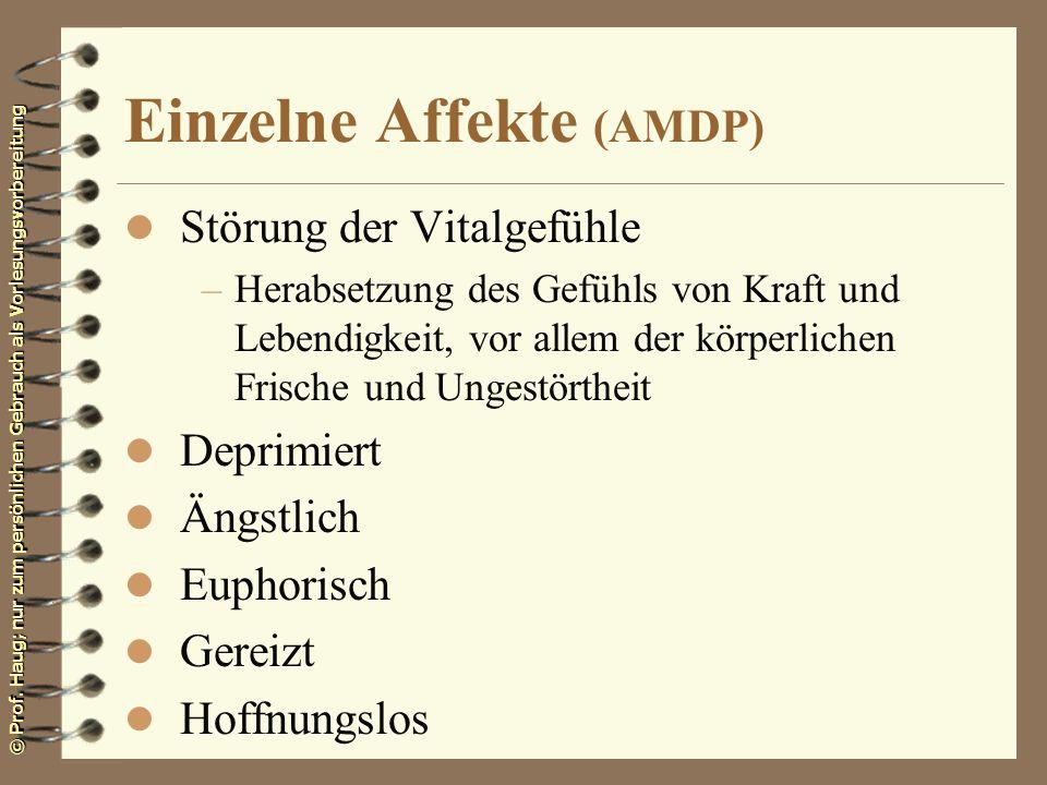 © Prof. Haug; nur zum persönlichen Gebrauch als Vorlesungsvorbereitung Einzelne Affekte (AMDP) l Störung der Vitalgefühle –Herabsetzung des Gefühls vo