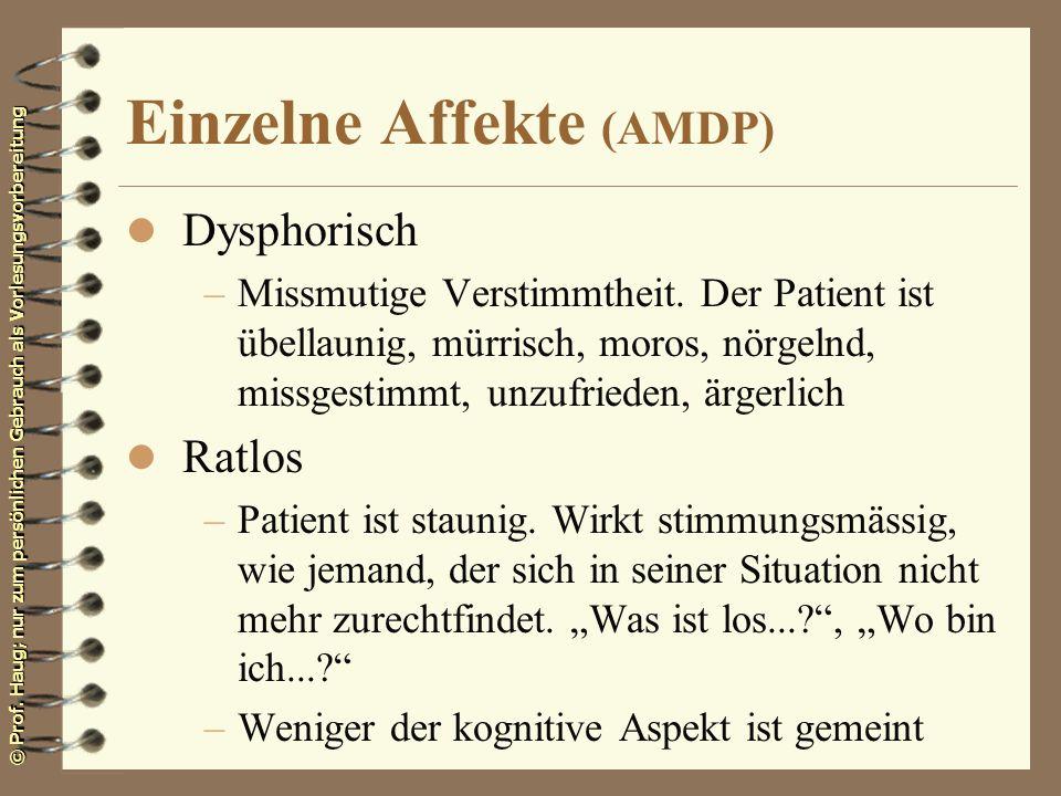 © Prof. Haug; nur zum persönlichen Gebrauch als Vorlesungsvorbereitung Einzelne Affekte (AMDP) l Dysphorisch –Missmutige Verstimmtheit. Der Patient is