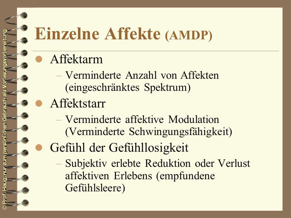 © Prof. Haug; nur zum persönlichen Gebrauch als Vorlesungsvorbereitung Einzelne Affekte (AMDP) l Affektarm –Verminderte Anzahl von Affekten (eingeschr