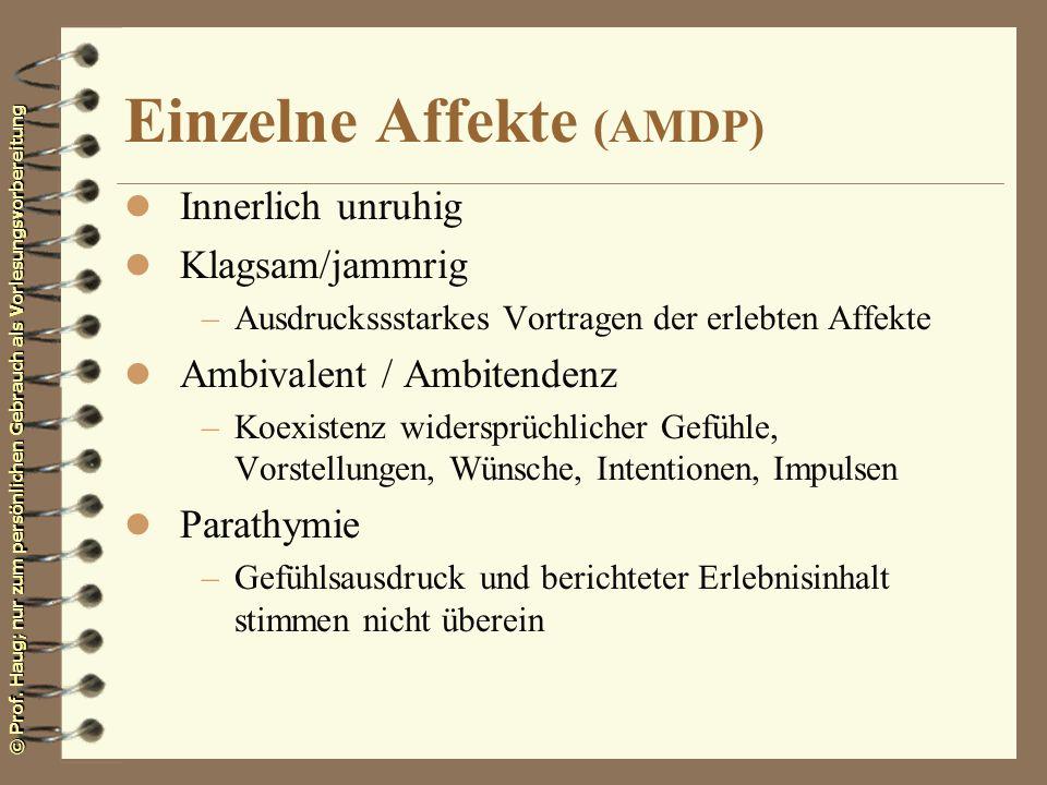 © Prof. Haug; nur zum persönlichen Gebrauch als Vorlesungsvorbereitung Einzelne Affekte (AMDP) l Innerlich unruhig l Klagsam/jammrig –Ausdruckssstarke