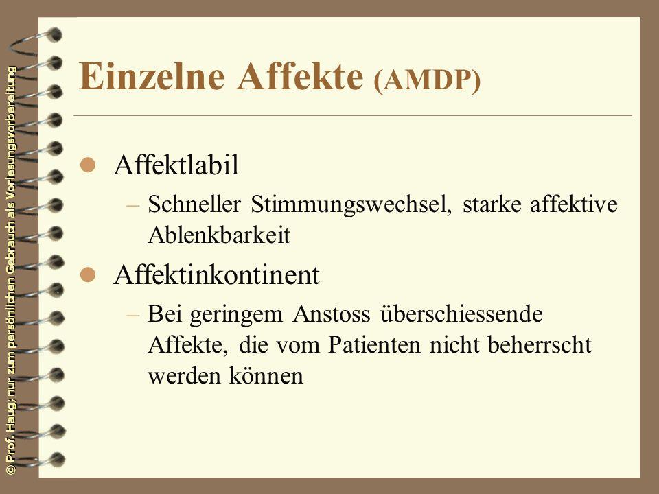 © Prof. Haug; nur zum persönlichen Gebrauch als Vorlesungsvorbereitung Einzelne Affekte (AMDP) l Affektlabil –Schneller Stimmungswechsel, starke affek
