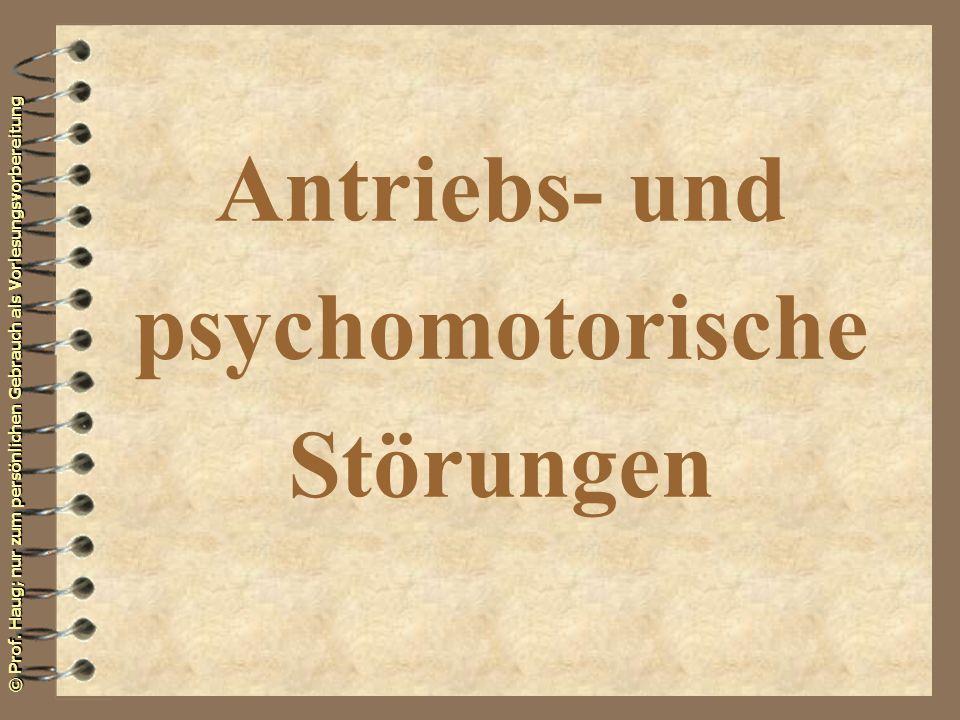 © Prof. Haug; nur zum persönlichen Gebrauch als Vorlesungsvorbereitung Antriebs- und psychomotorische Störungen