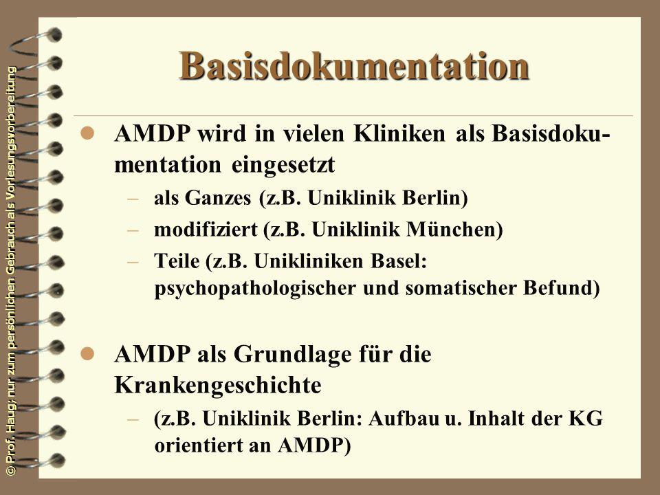 © Prof. Haug; nur zum persönlichen Gebrauch als Vorlesungsvorbereitung Basisdokumentation l AMDP wird in vielen Kliniken als Basisdoku- mentation eing