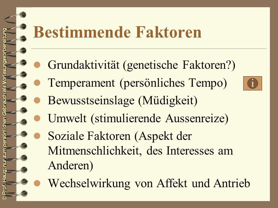 © Prof. Haug; nur zum persönlichen Gebrauch als Vorlesungsvorbereitung Bestimmende Faktoren l Grundaktivität (genetische Faktoren?) l Temperament (per