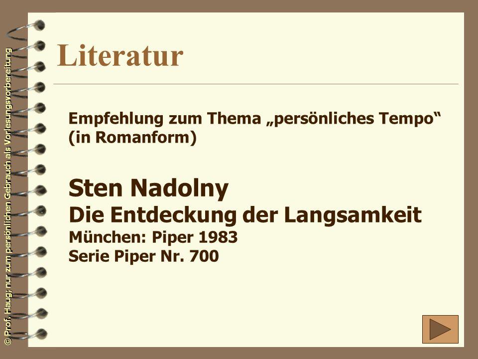© Prof. Haug; nur zum persönlichen Gebrauch als Vorlesungsvorbereitung Literatur Empfehlung zum Thema persönliches Tempo (in Romanform) Sten Nadolny D