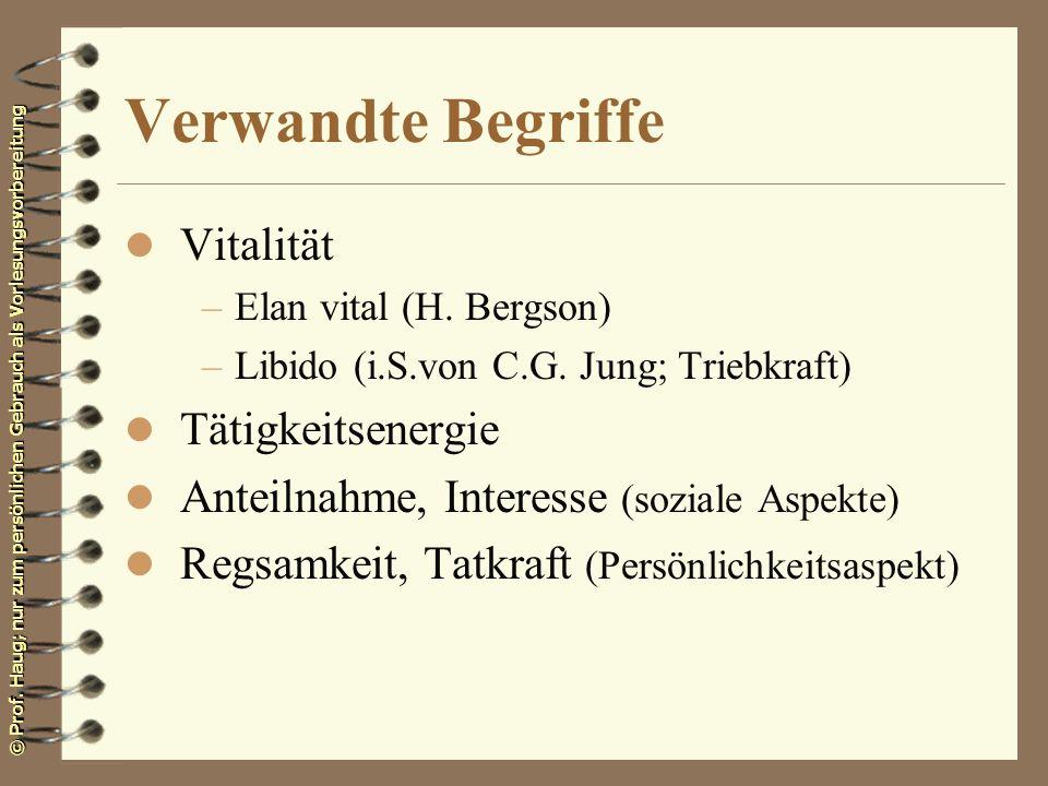 © Prof. Haug; nur zum persönlichen Gebrauch als Vorlesungsvorbereitung Verwandte Begriffe l Vitalität –Elan vital (H. Bergson) –Libido (i.S.von C.G. J