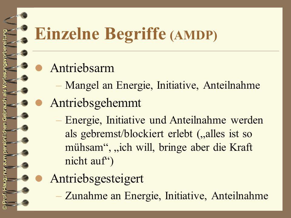 © Prof. Haug; nur zum persönlichen Gebrauch als Vorlesungsvorbereitung Einzelne Begriffe (AMDP) l Antriebsarm –Mangel an Energie, Initiative, Anteilna