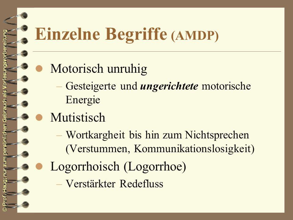 © Prof. Haug; nur zum persönlichen Gebrauch als Vorlesungsvorbereitung Einzelne Begriffe (AMDP) l Motorisch unruhig –Gesteigerte und ungerichtete moto