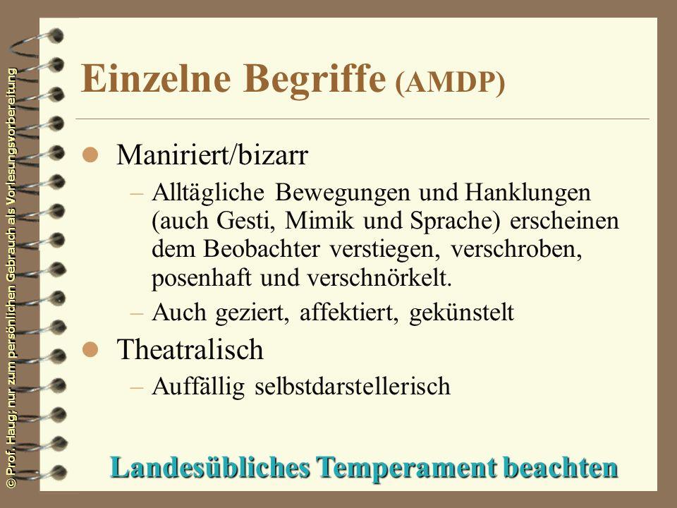© Prof. Haug; nur zum persönlichen Gebrauch als Vorlesungsvorbereitung Einzelne Begriffe (AMDP) l Maniriert/bizarr –Alltägliche Bewegungen und Hanklun