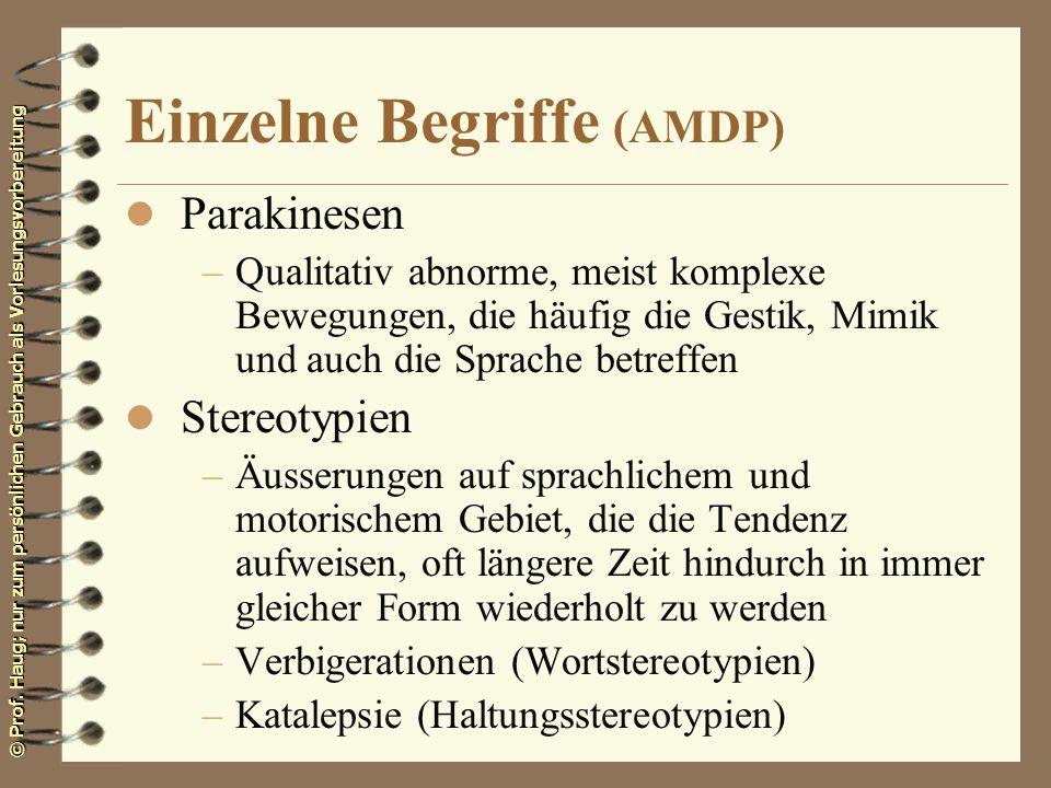 © Prof. Haug; nur zum persönlichen Gebrauch als Vorlesungsvorbereitung Einzelne Begriffe (AMDP) l Parakinesen –Qualitativ abnorme, meist komplexe Bewe