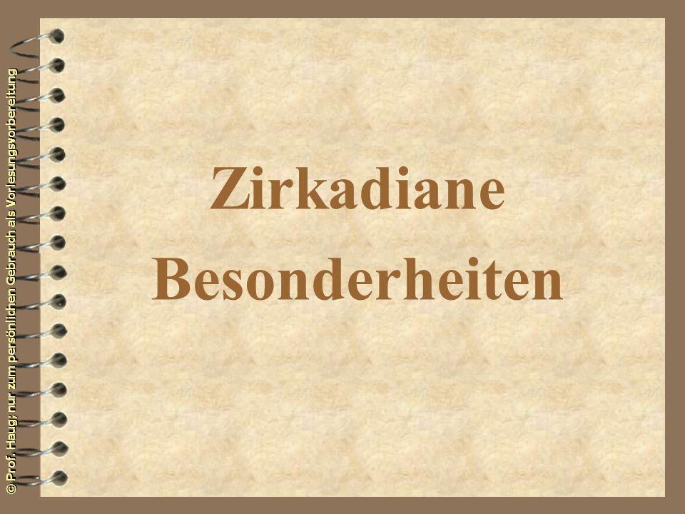 © Prof. Haug; nur zum persönlichen Gebrauch als Vorlesungsvorbereitung Zirkadiane Besonderheiten