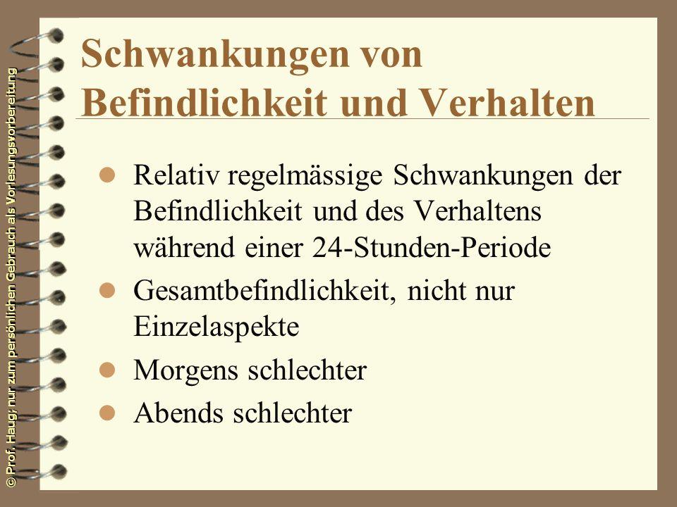 © Prof. Haug; nur zum persönlichen Gebrauch als Vorlesungsvorbereitung Schwankungen von Befindlichkeit und Verhalten l Relativ regelmässige Schwankung