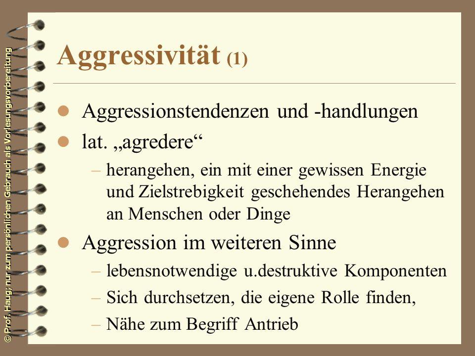 © Prof. Haug; nur zum persönlichen Gebrauch als Vorlesungsvorbereitung Aggressivität (1) l Aggressionstendenzen und -handlungen l lat. agredere –heran